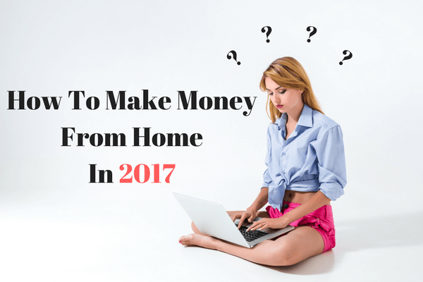 How To Make Money From Home In 2017