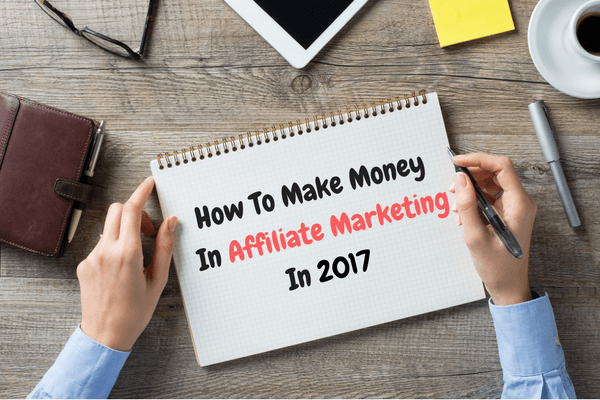 How To Make Money In Affiliate Marketing In 2017
